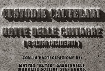 """""""NOTTE DELLE CHITARRE (E ALTRI INCIDENTI)"""", CUSTODIE CAUTELARI"""