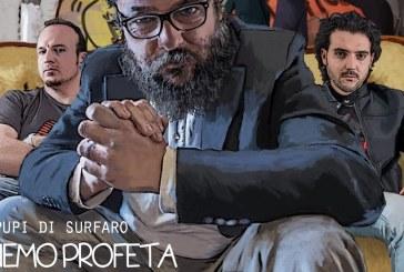 """""""NEMO PROFETA"""", PUPI DI SURFARO"""