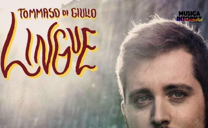 """""""LINGUE"""", IL POP CANTAUTORALE DI TOMMASO DI GIULIO"""