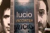 LUCIO INCONTRA LUCIO, LÌ DOVE IL MARE LUCCICA E TIRA FORTE IL VENTO