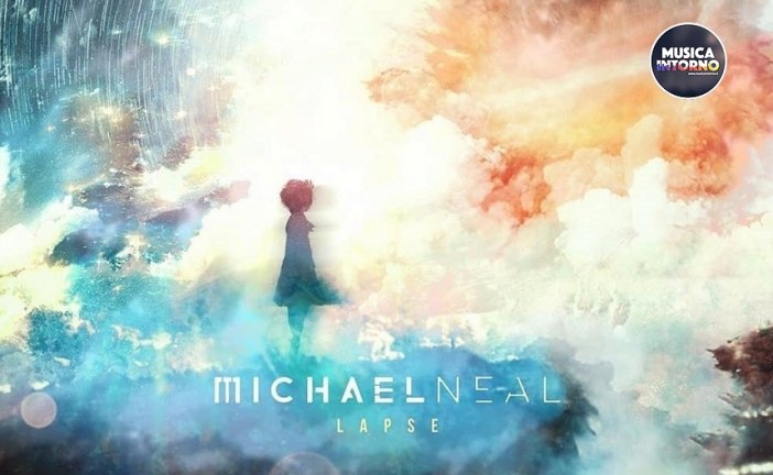 """""""LAPSE"""", IL VIAGGIO NELLE SONORITÀ DI MICHAEL NEAL"""