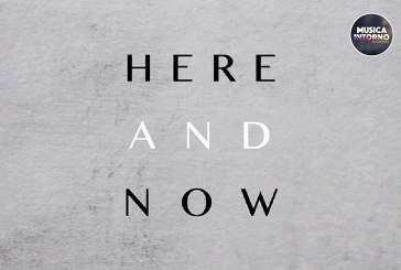 HERE AND NOW, MUSICA CHE RISUONA DI SPERANZA