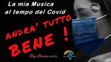 LA MIA MUSICA AL TEMPO DEL COVID. ASCOLTALA, VIVILA, FANNE PARTE!